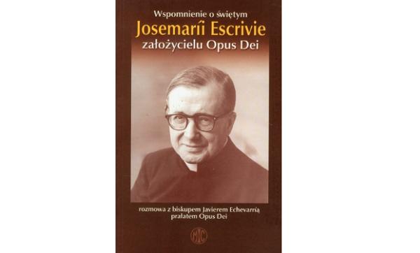 Wspomnienia o świętym Josemarii Escrivie - założycielu Opus Dei