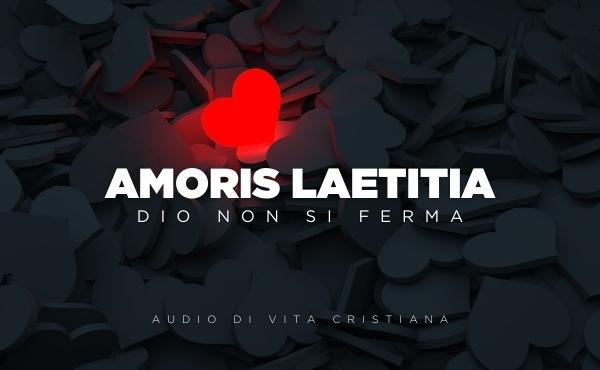 Audio di vita cristiana: Amoris Laetitia, Dio non si ferma