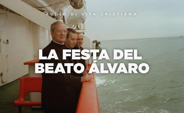 Audio di vita cristiana: la festa del beato Álvaro
