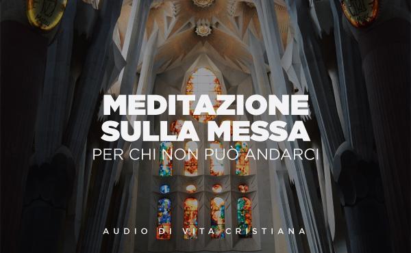 Audio di vita cristiana: meditazione sulla Messa (per chi non può andarci)