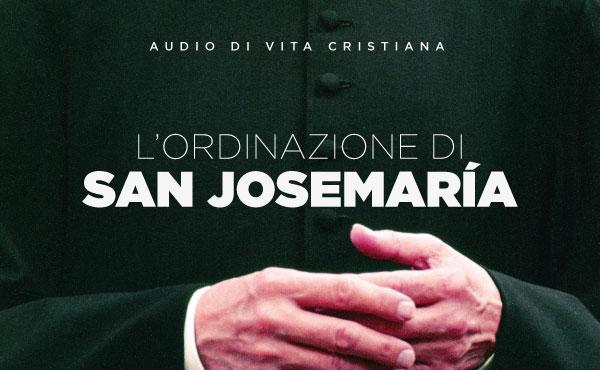 Meditazione audio per l'anniversario dell'ordinazione sacerdotale di san Josemaría