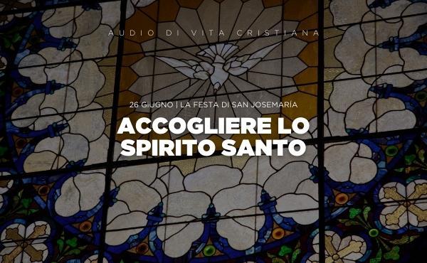 Audio di vita cristiana: Pregare è accogliere lo Spirito Santo | 26 giugno, san Josemaría