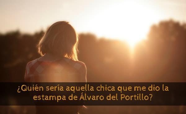 Opus Dei - ¿Quién sería aquella chica que me dio la estampa de Álvaro del Portillo?