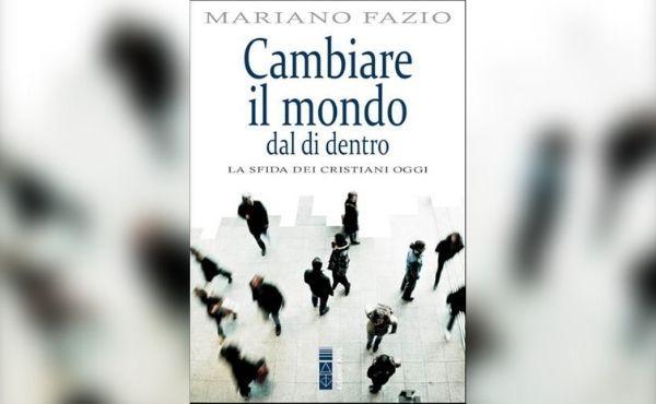 Opus Dei - Cambiare il mondo dal di dentro, nuovo libro di mons. Mariano Fazio