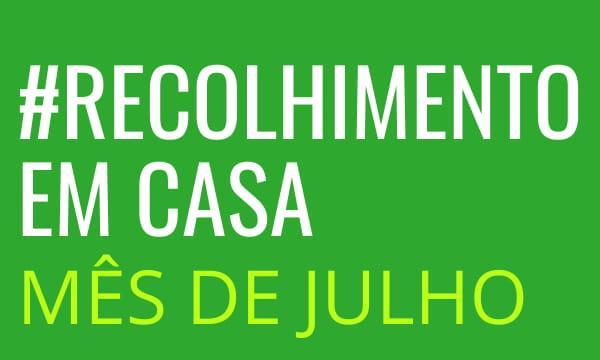 Recolhimento de Julho #EmCasa