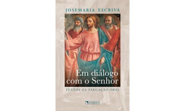"""Livro """"Em diálogo com o Senhor"""", traz textos inéditos de São Josemaria"""