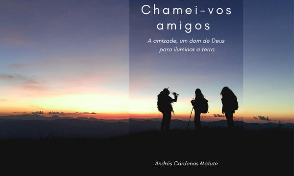 """""""Chamei-vos amigos"""". A amizade, um dom de Deus para iluminar a terra"""
