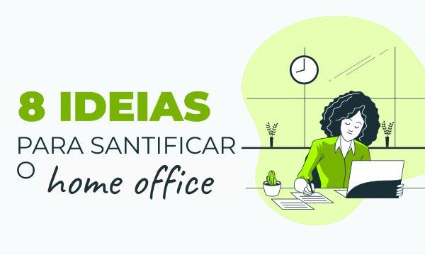 8 ideias para santificar o home office
