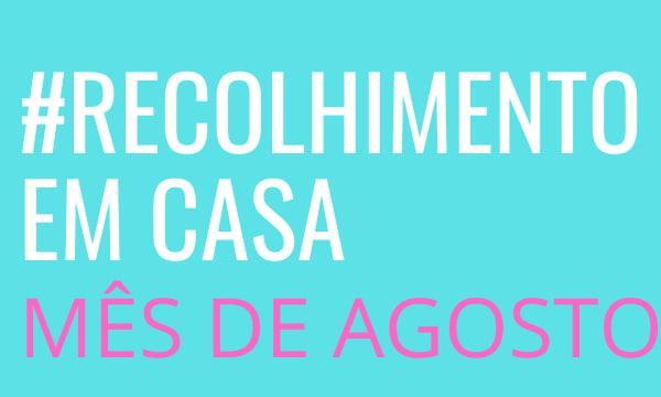 Recolhimento de Agosto #EmCasa