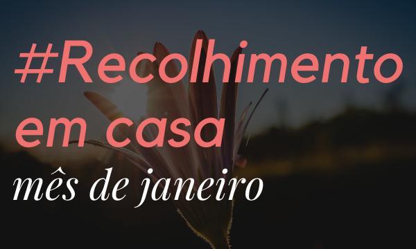 Recolhimento de Janeiro #EmCasa: Humildade e Caridade