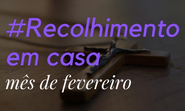"""Recolhimento #EmCasa: """"Bem-aventurados os pobres de espírito"""""""