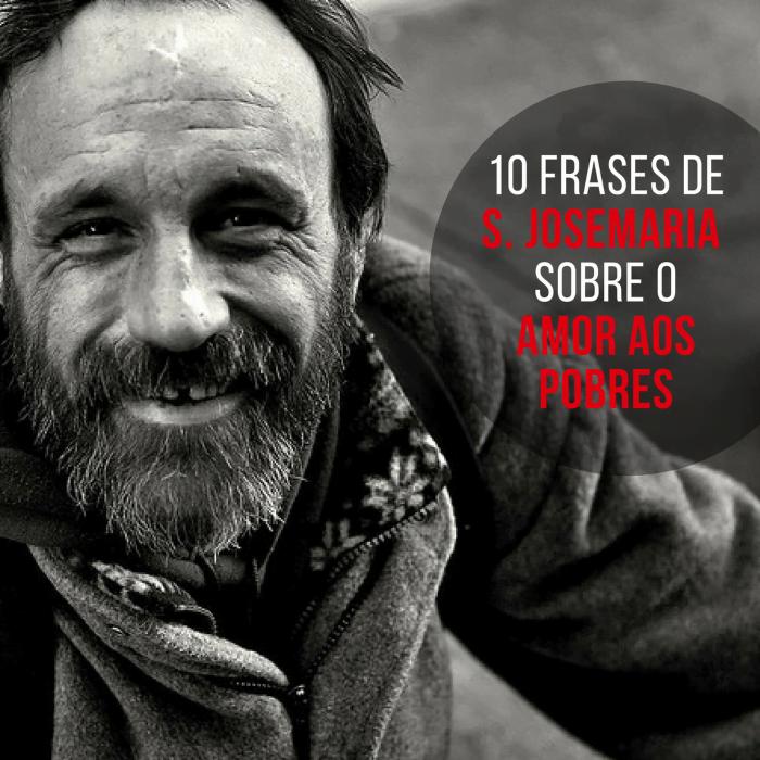 Opus Dei - 10 Frases de S. Josemaria sobre o amor aos pobres