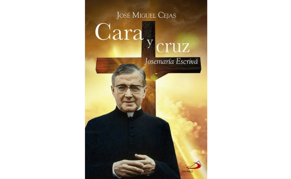Opus Dei - Cara y cruz, obra póstuma de José Miguel Cejas sobre san Josemaría