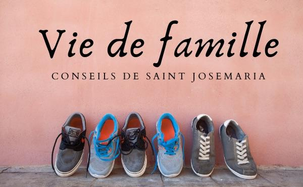 Opus Dei - Cinq conseils de saint Josémaria sur la vie de famille