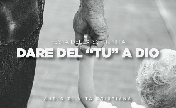 """Opus Dei - Audio di vita cristiana: Dare del """"tu"""" a Dio (festa della SS. Trinità)"""