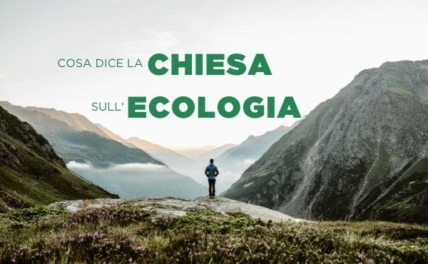 Che cosa dice la Chiesa sull'ecologia?