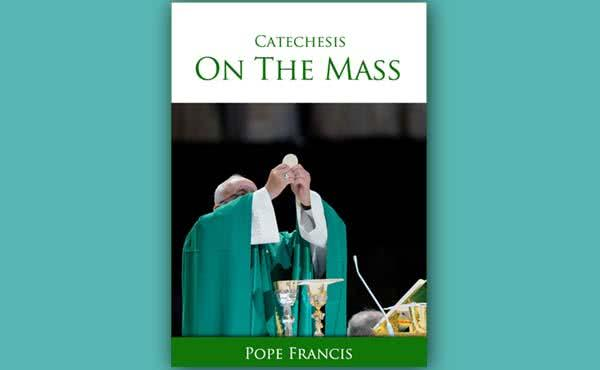 "Opus Dei - Free Ebook: ""Catechesis of Pope Francis on the Mass"""