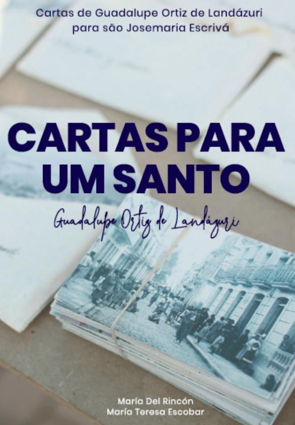 """Opus Dei - """"Cartas para um santo"""", ebook gratuito e em português com cartas de Guadalupe a S. Josemaria"""