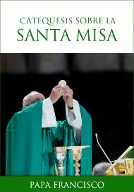 «Catequesis del Papa Francisco sobre la Santa Misa»