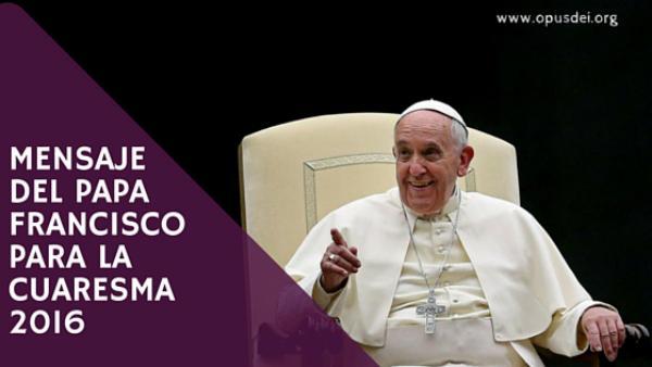 Mensaje del Papa Francisco para la Cuaresma 2016