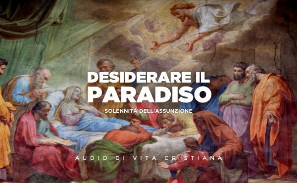 Desiderare il Paradiso   Solennità dell'Assunzione
