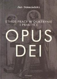 Dr Jan Domaradzki wydał w 2010 książkę o ethosie pracy w Opus Dei. Z opisu wydawcy: 'Atutem recenzowanej pracy jest również to, że Autor daleki jest i od apologii, i od niesprawiedliwej krytyki'.