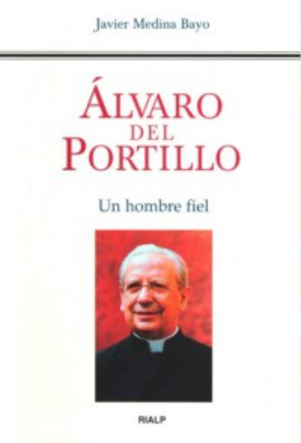 """""""Álvaro del Portillo. Un hombre fiel"""""""