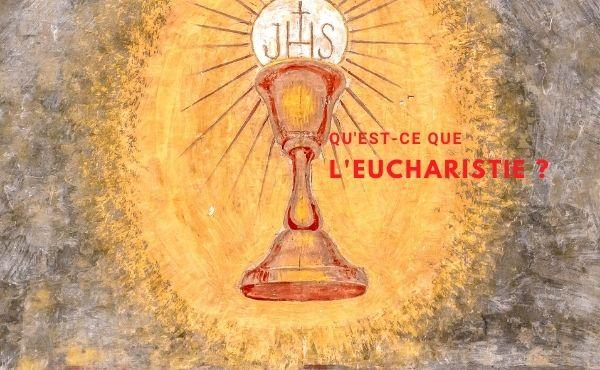 Qu'est-ce que l'Eucharistie?
