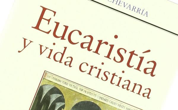 Opus Dei - Eucaristía y vida cristiana
