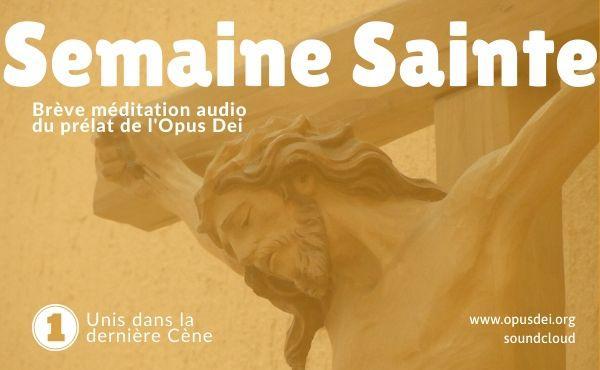 Méditation audio du prélat de l'Opus Dei: Unis dans la dernière Cène