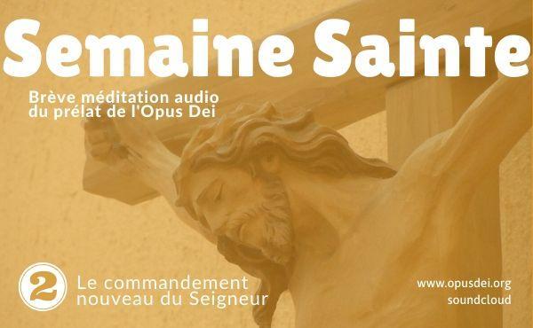 Méditation audio du prélat de l'Opus Dei : le commandement nouveau du Seigneur