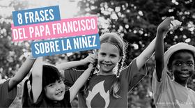 8 reflexiones del Papa Francisco sobre la niñez