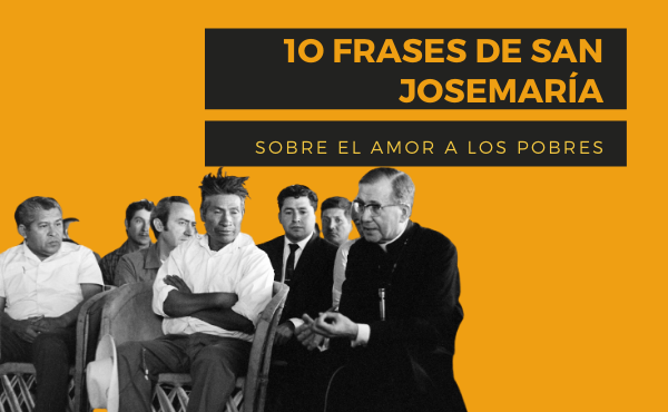 10 frases de san Josemaría sobre el amor a los pobres