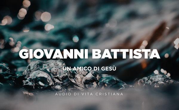Opus Dei - Audio di vita cristiana: Giovanni Battista, amico di Gesù