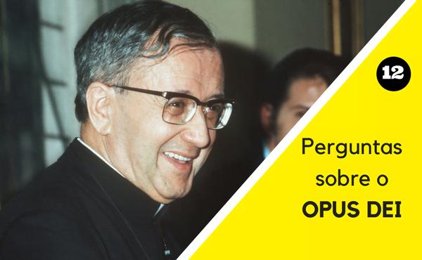 Opus Dei - 12 perguntas sobre o Opus Dei