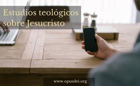 Estudios teológicos sobre Jesucristo
