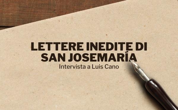 Opus Dei - Le lettere di san Josemaría. Intervista allo storico Luis Cano