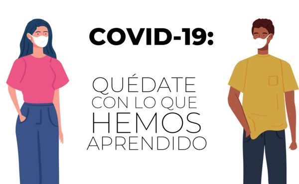 COVID-19: Quédate con lo que hemos aprendido