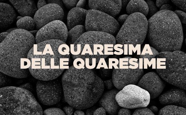 Meditazione audio: la Quaresima delle quaresime