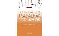 """Livro: """"Trabalhar bem, trabalhar por amor"""""""