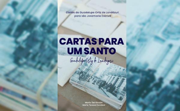 """""""Cartas para um santo"""", livro com cartas de Guadalupe Ortiz de Landázuri digital e impresso"""