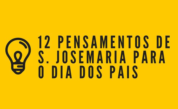 Opus Dei - 12 Pensamentos de São Josemaria para o Dia dos Pais