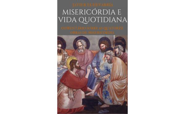 """Opus Dei - Livro digital de Javier Echevarría: """"Misericórdia e vida quotidiana"""""""