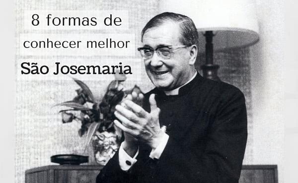 Opus Dei - Oito formas de conhecer melhor São Josemaria