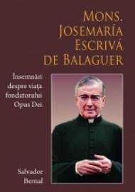 Lansare de carte: Mons. Josemaría Escrivá de Balaguer, Însemnări despre viața fondatorului Opus Dei
