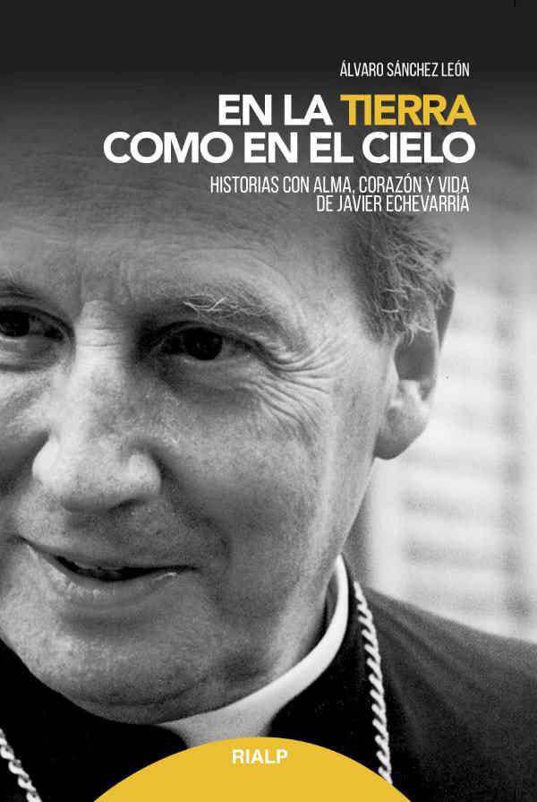 """Portada del libro """"En la tierra como en el cielo: historias con alma, corazón y vida de Javier Echevarría""""."""