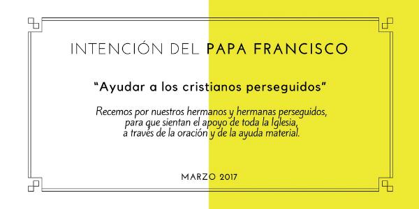 Intención del Papa Francisco para el mes de marzo: ayudar a los cristianos perseguidos.