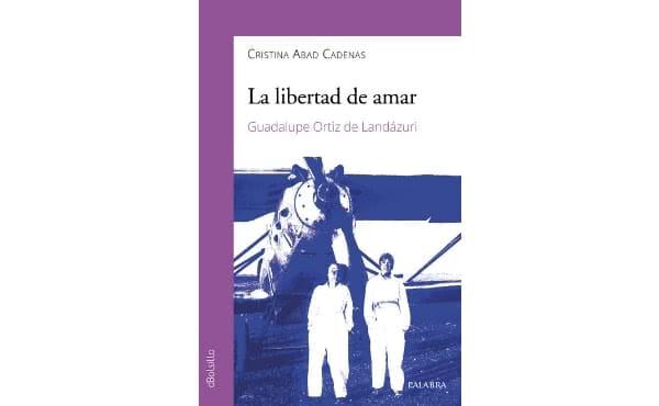 Portada de 'La libertad de amar. Guadalupe Ortiz de Landázuri'.