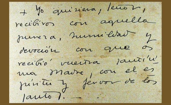 Dvasinė Komunija, kurią kalbėdavo šv. Josemaría: Aš norėčiau, mano Viešpatie, Tave priimti, su tuo tyrumu, nuolankumu ir maldingumu, su kuriuo Tavo Švenčiausioji Motina Tave priėmė, su šventųjų dvasia ir uolumu.