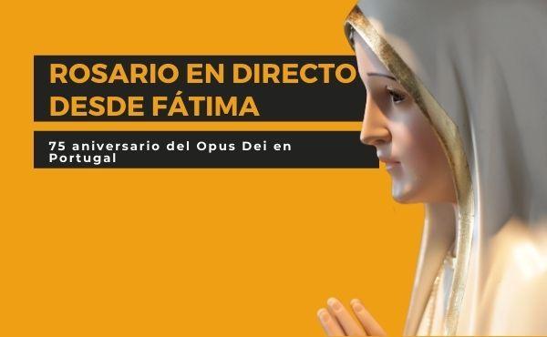 ¿Quieres unirte al rosario de Fátima en los 75 años del Opus Dei en Portugal?